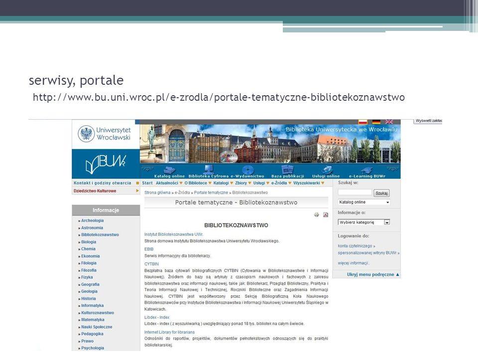 serwisy, portale http://www.bu.uni.wroc.pl/e-zrodla/portale-tematyczne-bibliotekoznawstwo