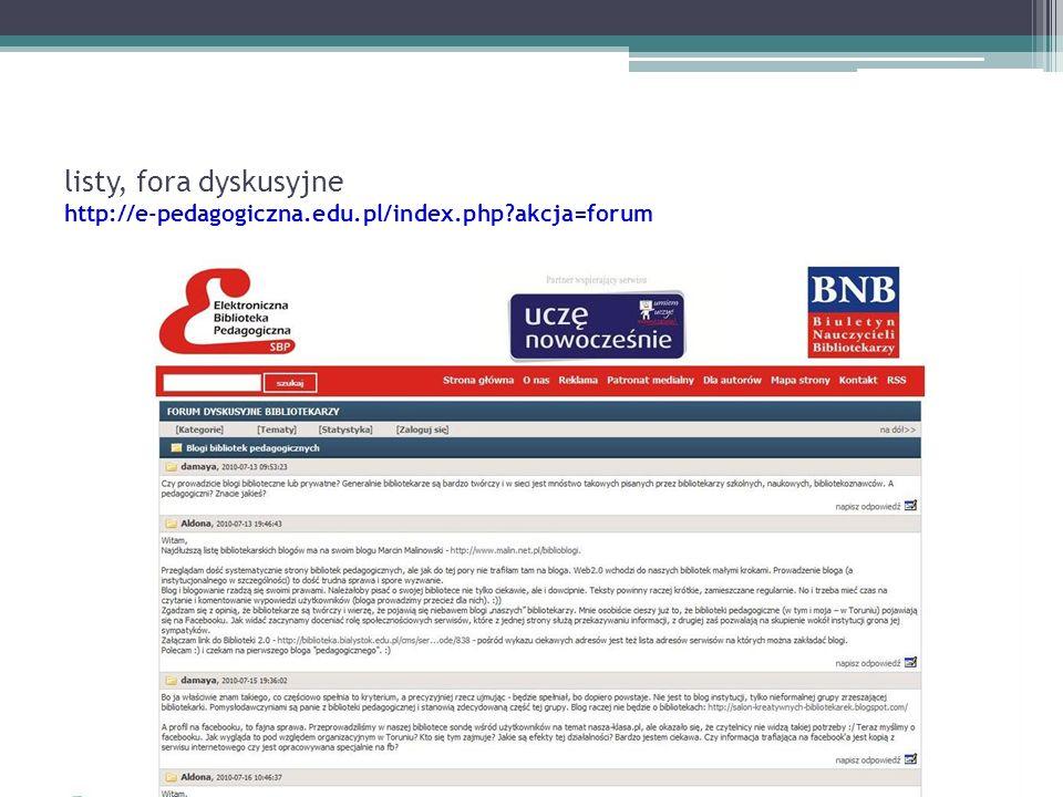 listy, fora dyskusyjne http://e-pedagogiczna.edu.pl/index.php akcja=forum