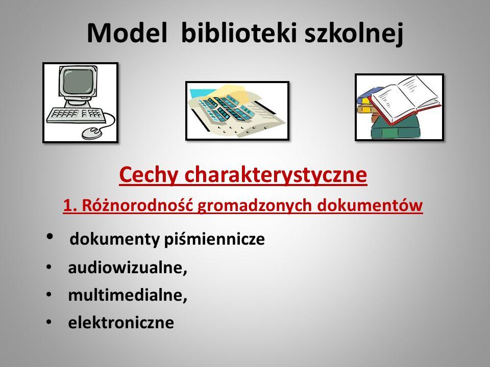 Cechy charakterystyczne 1. Różnorodność gromadzonych dokumentów dokumenty piśmiennicze audiowizualne, multimedialne, elektroniczne Model biblioteki sz
