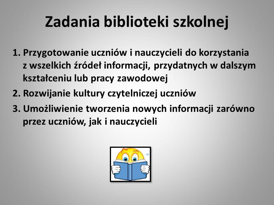 Zadania biblioteki szkolnej 1. Przygotowanie uczniów i nauczycieli do korzystania z wszelkich źródeł informacji, przydatnych w dalszym kształceniu lub