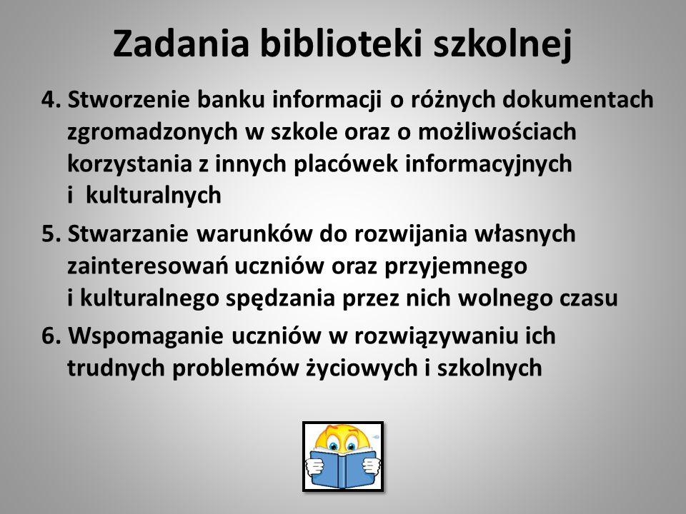 Zadania biblioteki szkolnej 4. Stworzenie banku informacji o różnych dokumentach zgromadzonych w szkole oraz o możliwościach korzystania z innych plac