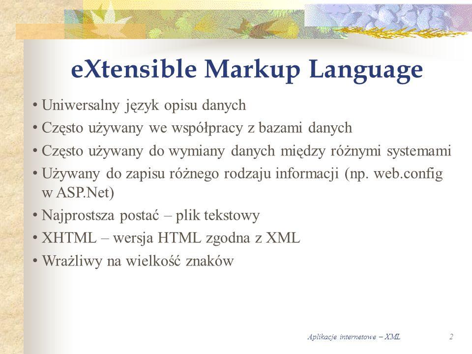 Aplikacje internetowe – XML2 eXtensible Markup Language Uniwersalny język opisu danych Często używany we współpracy z bazami danych Często używany do wymiany danych między różnymi systemami Używany do zapisu różnego rodzaju informacji (np.