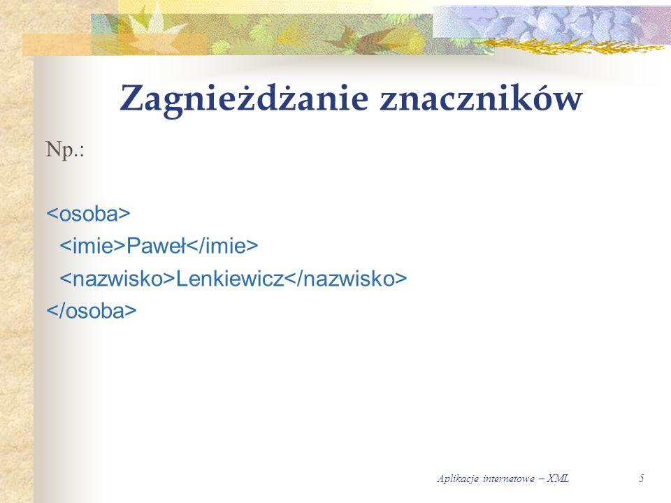 Aplikacje internetowe – XML5 Zagnieżdżanie znaczników Np.: Paweł Lenkiewicz