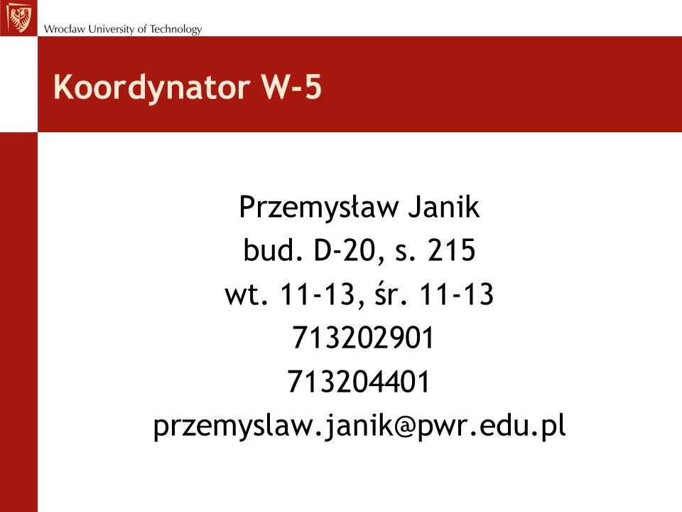Koordynator W-5 Przemysław Janik bud. D-20, s. 215 wt.