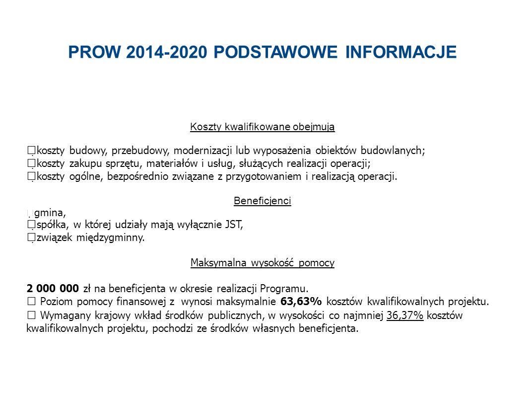 PROW 2014-2020 PODSTAWOWE INFORMACJE Koszty kwalifikowane obejmują  koszty budowy, przebudowy, modernizacji lub wyposażenia obiektów budowlanych;  koszty zakupu sprzętu, materiałów i usług, służących realizacji operacji;  koszty ogólne, bezpośrednio związane z przygotowaniem i realizacją operacji.