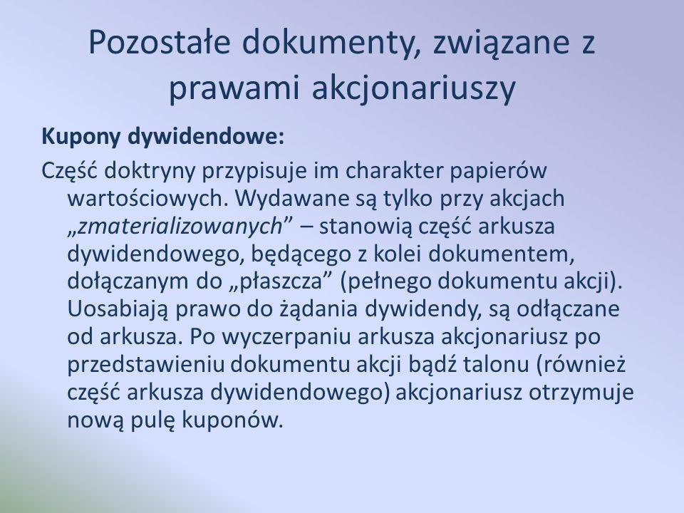 Pozostałe dokumenty, związane z prawami akcjonariuszy Kupony dywidendowe: Część doktryny przypisuje im charakter papierów wartościowych.