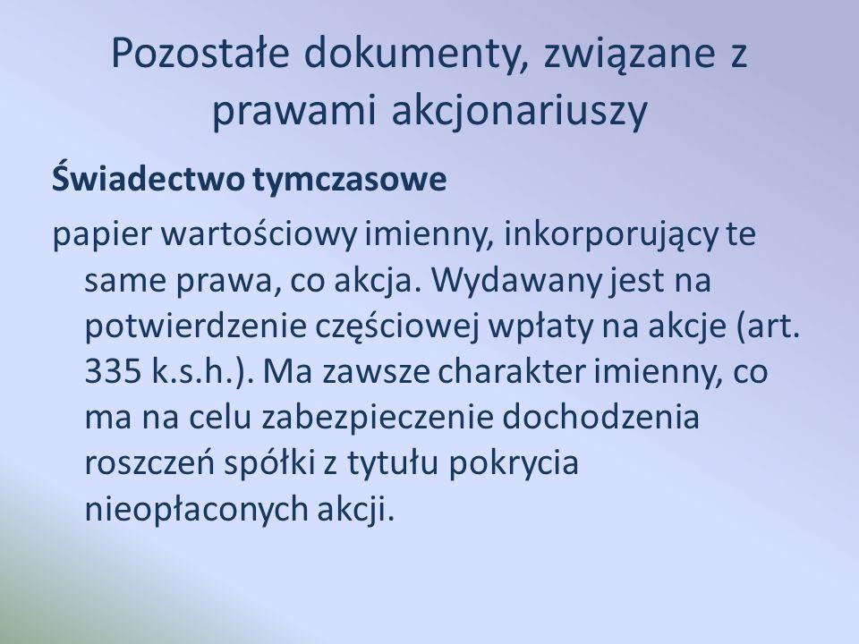 Pozostałe dokumenty, związane z prawami akcjonariuszy Świadectwo tymczasowe papier wartościowy imienny, inkorporujący te same prawa, co akcja.