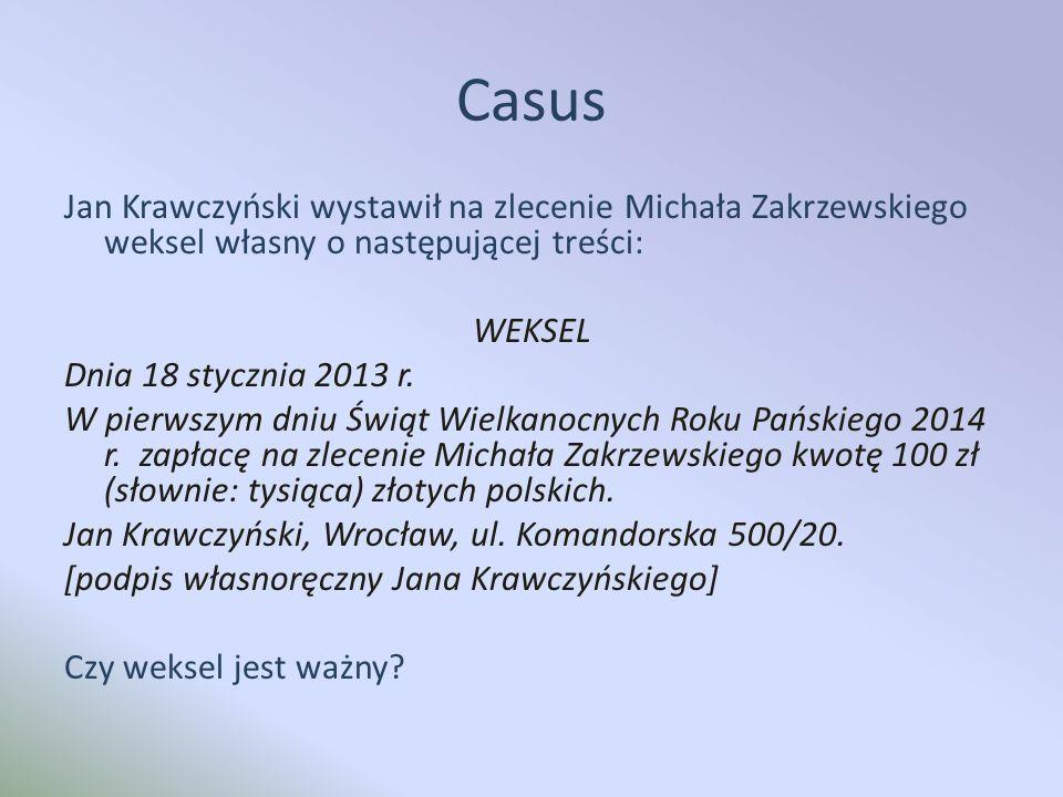 Casus Jan Krawczyński wystawił na zlecenie Michała Zakrzewskiego weksel własny o następującej treści: WEKSEL Dnia 18 stycznia 2013 r.