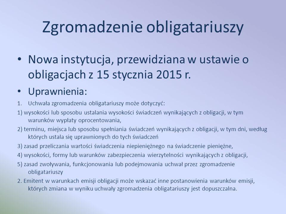 Zgromadzenie obligatariuszy Nowa instytucja, przewidziana w ustawie o obligacjach z 15 stycznia 2015 r.