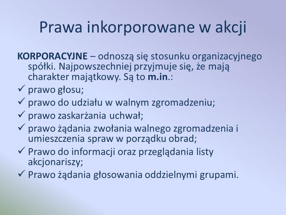 Prawa inkorporowane w akcji KORPORACYJNE – odnoszą się stosunku organizacyjnego spółki.