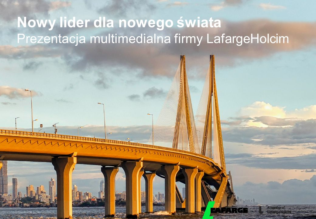 © LafargeHolcim 2015 Nowy lider dla nowego świata Prezentacja multimedialna firmy LafargeHolcim