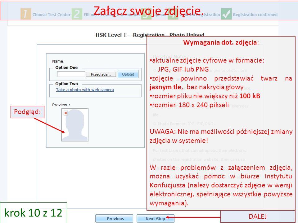 Załącz swoje zdjęcie. krok 10 z 12 Wymagania dot. zdjęcia: aktualne zdjęcie cyfrowe w formacie: JPG, GIF lub PNG zdjęcie powinno przedstawiać twarz na