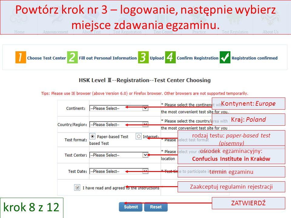 Powtórz krok nr 3 – logowanie, następnie wybierz miejsce zdawania egzaminu. Kontynent: Europe Kraj: Poland rodzaj testu: paper-based test (pisemny) oś
