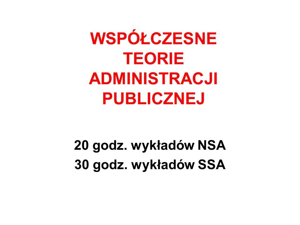 WSPÓŁCZESNE TEORIE ADMINISTRACJI PUBLICZNEJ 20 godz. wykładów NSA 30 godz. wykładów SSA