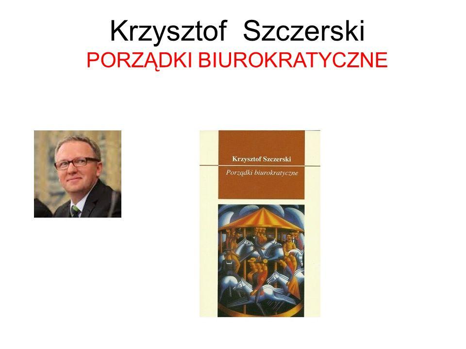 Krzysztof Szczerski PORZĄDKI BIUROKRATYCZNE