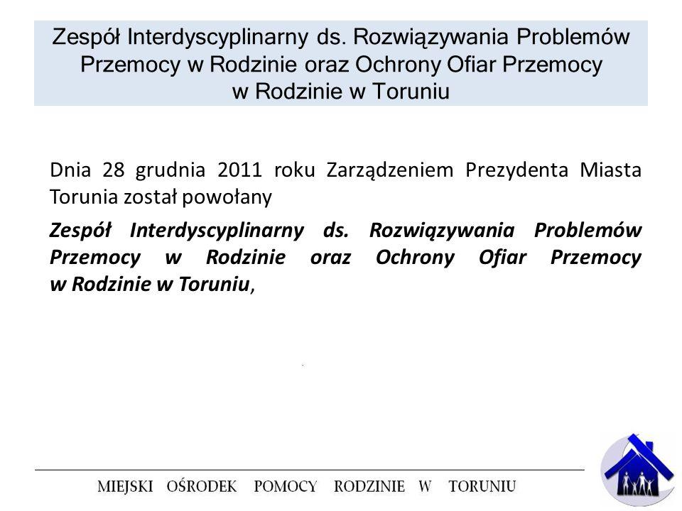 Zespół Interdyscyplinarny ds. Rozwiązywania Problemów Przemocy w Rodzinie oraz Ochrony Ofiar Przemocy w Rodzinie w Toruniu Dnia 28 grudnia 2011 roku Z