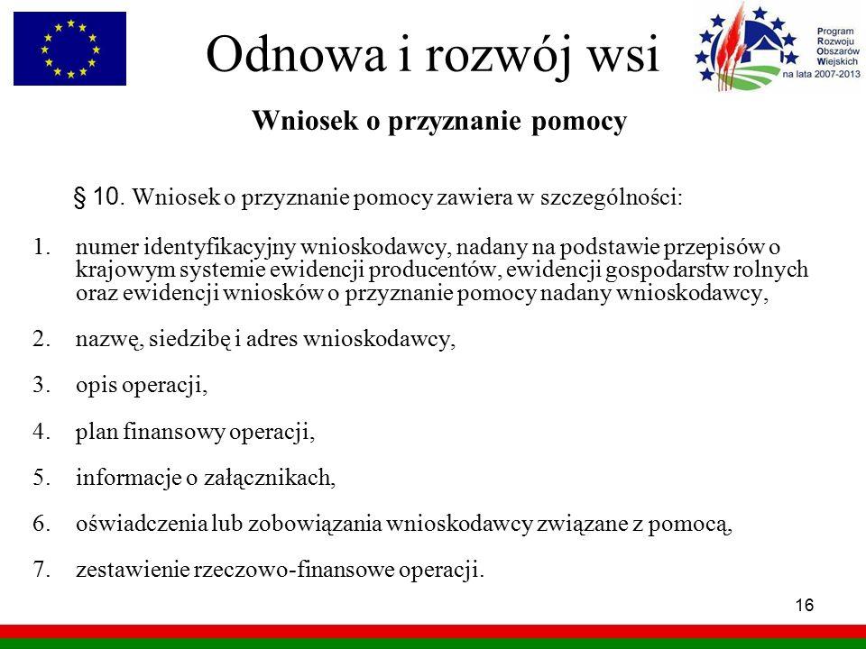 16 Odnowa i rozwój wsi Wniosek o przyznanie pomocy § 10. Wniosek o przyznanie pomocy zawiera w szczególności: 1.numer identyfikacyjny wnioskodawcy, na