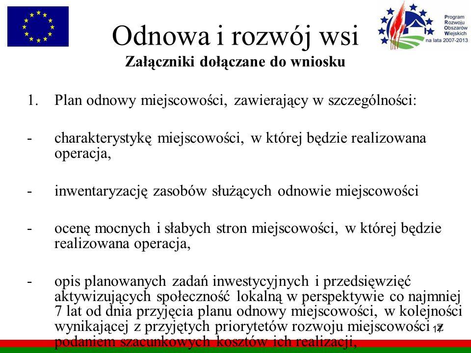 17 Odnowa i rozwój wsi Załączniki dołączane do wniosku 1.Plan odnowy miejscowości, zawierający w szczególności: -charakterystykę miejscowości, w które