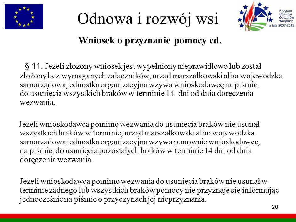 20 Odnowa i rozwój wsi Wniosek o przyznanie pomocy cd. § 11. Jeżeli złożony wniosek jest wypełniony nieprawidłowo lub został złożony bez wymaganych za
