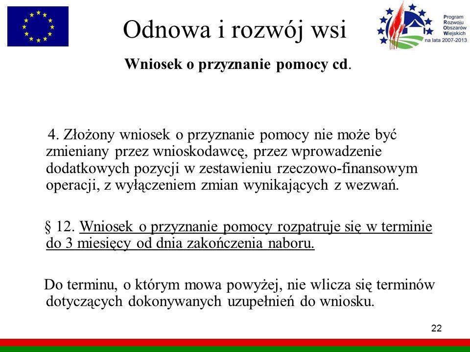 22 Odnowa i rozwój wsi Wniosek o przyznanie pomocy cd. 4. Złożony wniosek o przyznanie pomocy nie może być zmieniany przez wnioskodawcę, przez wprowad