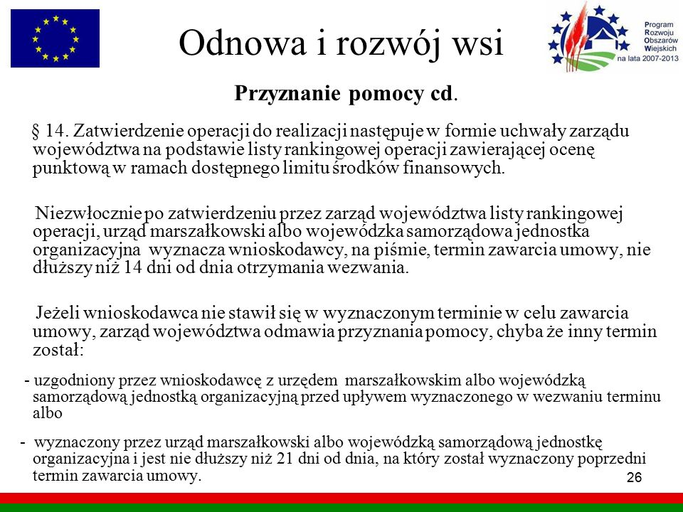 26 Odnowa i rozwój wsi Przyznanie pomocy cd. § 14. Zatwierdzenie operacji do realizacji następuje w formie uchwały zarządu województwa na podstawie li