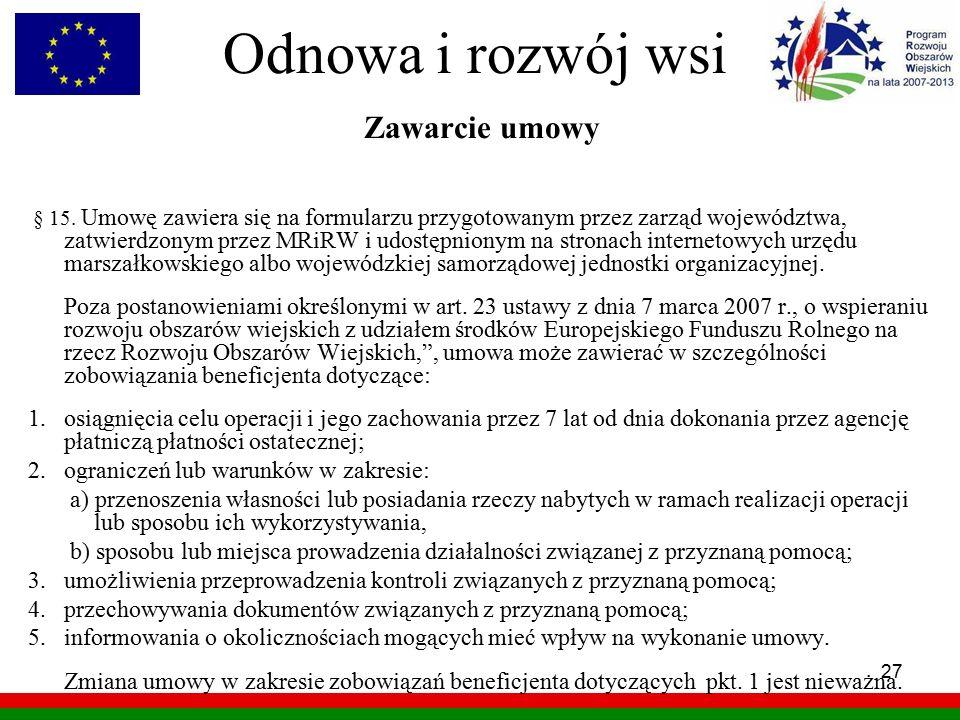 27 Odnowa i rozwój wsi Zawarcie umowy § 15. Umowę zawiera się na formularzu przygotowanym przez zarząd województwa, zatwierdzonym przez MRiRW i udostę