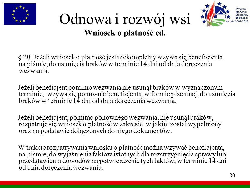 30 Odnowa i rozwój wsi Wniosek o płatność cd. § 20. Jeżeli wniosek o płatność jest niekompletny wzywa się beneficjenta, na piśmie, do usunięcia braków