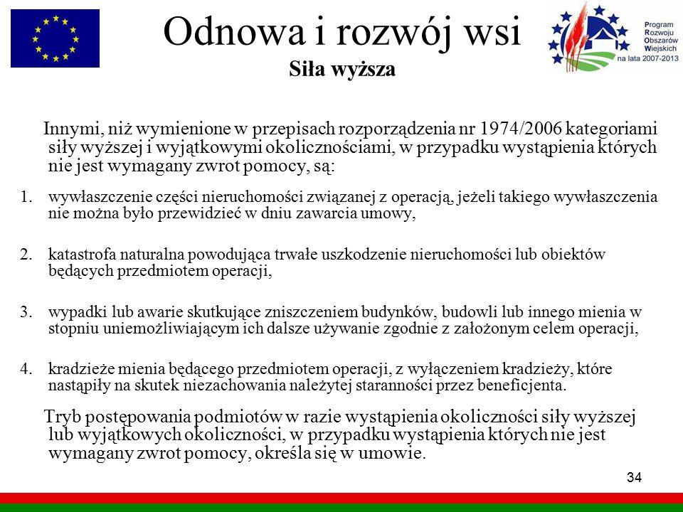 34 Odnowa i rozwój wsi Siła wyższa Innymi, niż wymienione w przepisach rozporządzenia nr 1974/2006 kategoriami siły wyższej i wyjątkowymi okoliczności