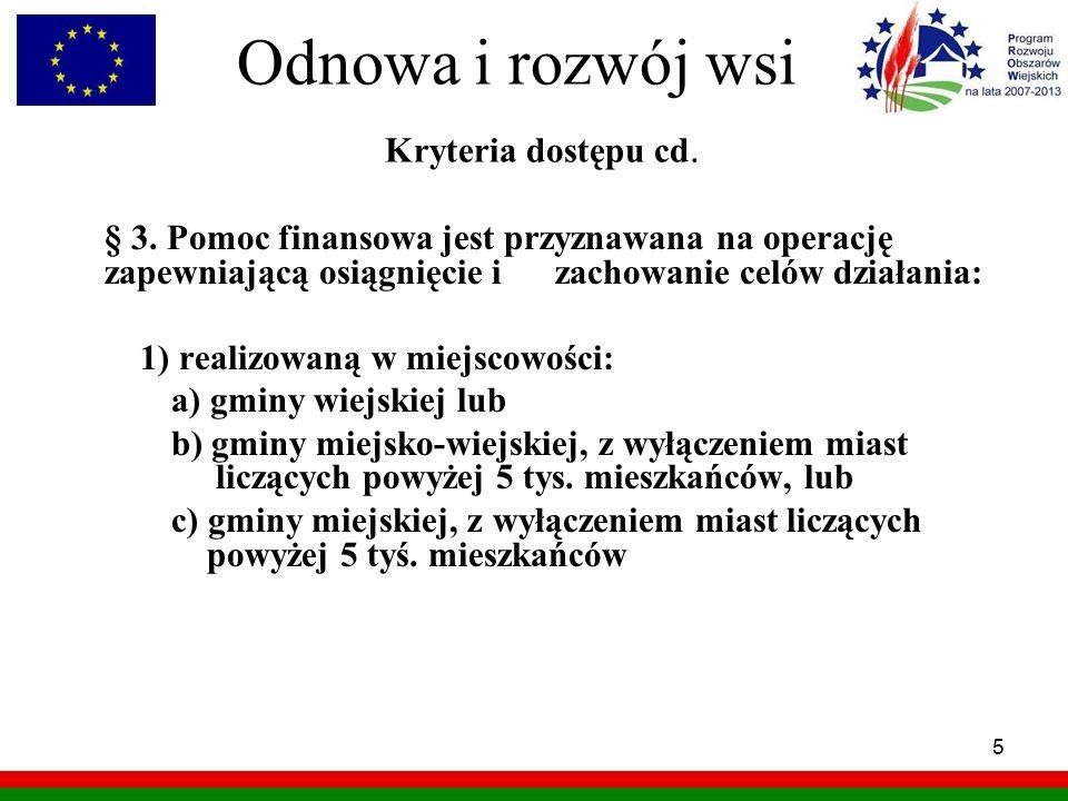 5 Odnowa i rozwój wsi Kryteria dostępu cd. § 3. Pomoc finansowa jest przyznawana na operację zapewniającą osiągnięcie i zachowanie celów działania: 1)