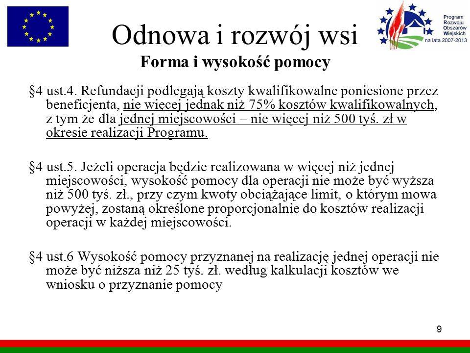 9 Odnowa i rozwój wsi Forma i wysokość pomocy §4 ust.4. Refundacji podlegają koszty kwalifikowalne poniesione przez beneficjenta, nie więcej jednak ni