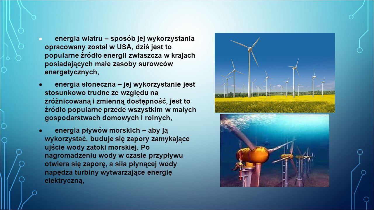  energia geotermalna – wykorzystanie energii skumulowanej w gorących wodach cyrkulujących w przepuszczalnej warstwie skorupy ziemskiej, na głębokości większej niż 1.000 m,  energia wody – wykorzystuje energię wód płynących, różnica poziomów może wystąpić naturalnie lub być stworzona w sposób sztuczny,  energia biomasy – wykorzystywana na wiele sposobów, m.in.: biogazowe, wykorzystanie biogazu wysypiskowego, spalanie biomasy