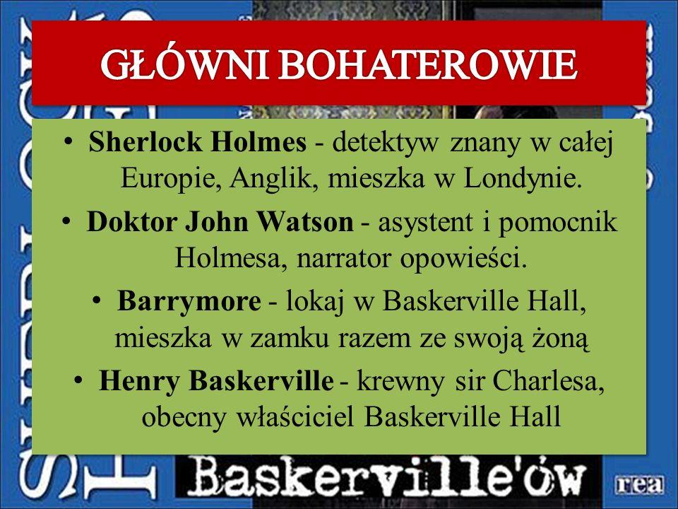 Sherlock Holmes - detektyw znany w całej Europie, Anglik, mieszka w Londynie. Doktor John Watson - asystent i pomocnik Holmesa, narrator opowieści. Ba