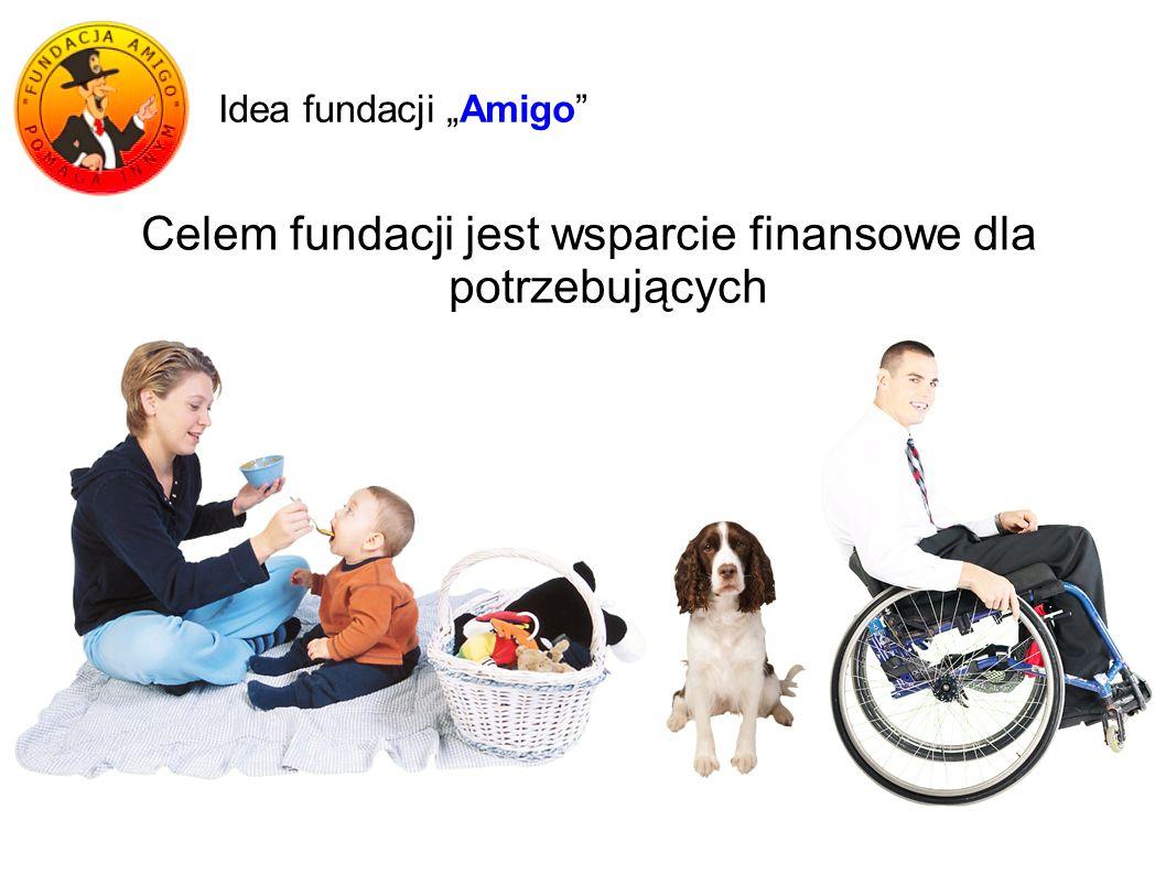 """Idea fundacji """"Amigo"""" Celem fundacji jest wsparcie finansowe dla potrzebujących"""