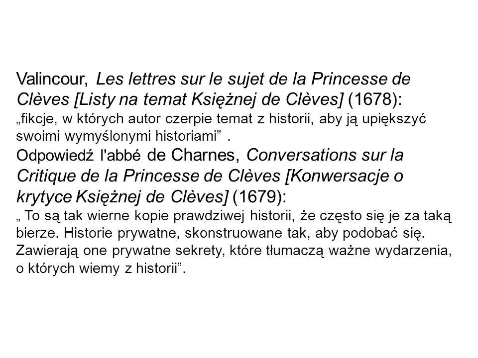 """Valincour, Les lettres sur le sujet de la Princesse de Clèves [Listy na temat Księżnej de Clèves] (1678): """"fikcje, w których autor czerpie temat z historii, aby ją upiększyć swoimi wymyślonymi historiami ."""
