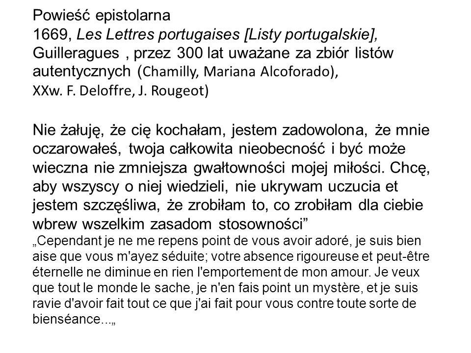 Powieść epistolarna 1669, Les Lettres portugaises [Listy portugalskie], Guilleragues, przez 300 lat uważane za zbiór listów autentycznych ( Chamilly, Mariana Alcoforado), XXw.