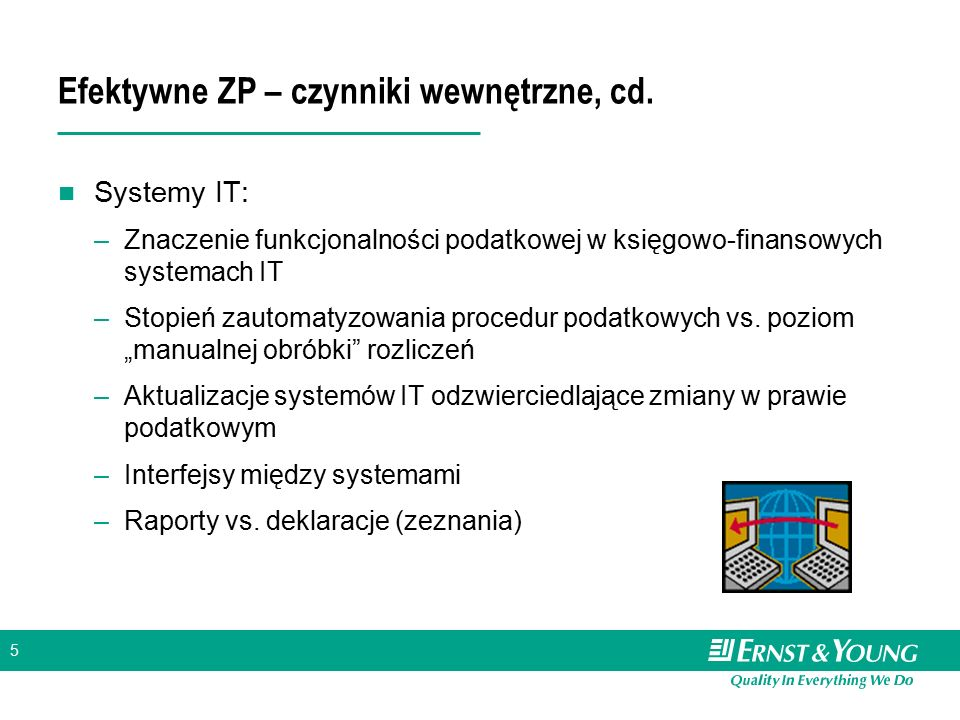 """6 Efektywne ZP – czynniki zewnętrzne Aspekt regulacyjny –Zmiana jest """"wpisana w naturę prawa podatkowego –Proces legislacyjny; orzecznictwo sądów i ETS Outsourcing: poziom kontroli rozliczeń vs."""
