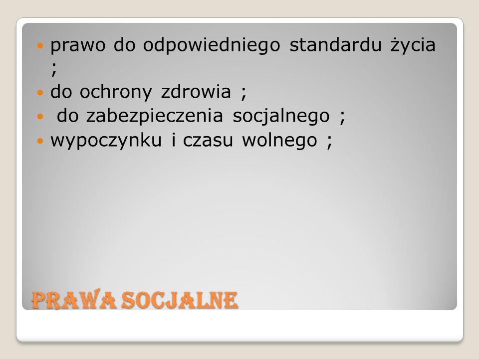 Prawa socjalne prawo do odpowiedniego standardu życia ; do ochrony zdrowia ; do zabezpieczenia socjalnego ; wypoczynku i czasu wolnego ;