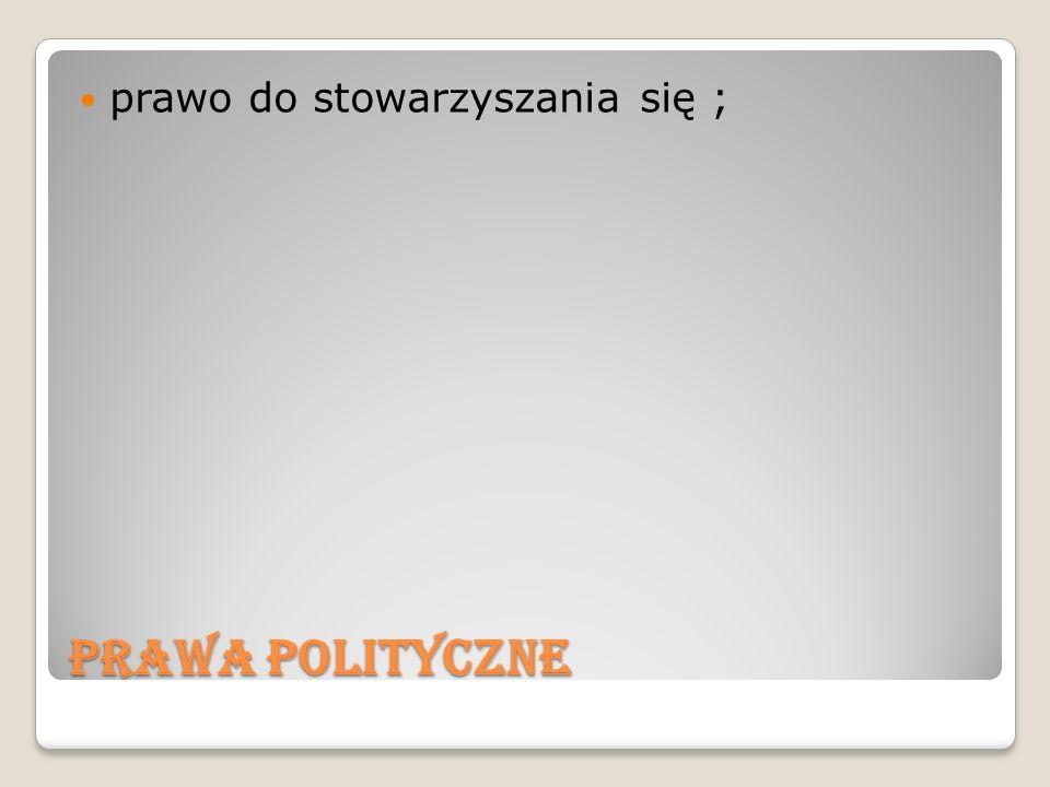Prawa Polityczne prawo do stowarzyszania się ;