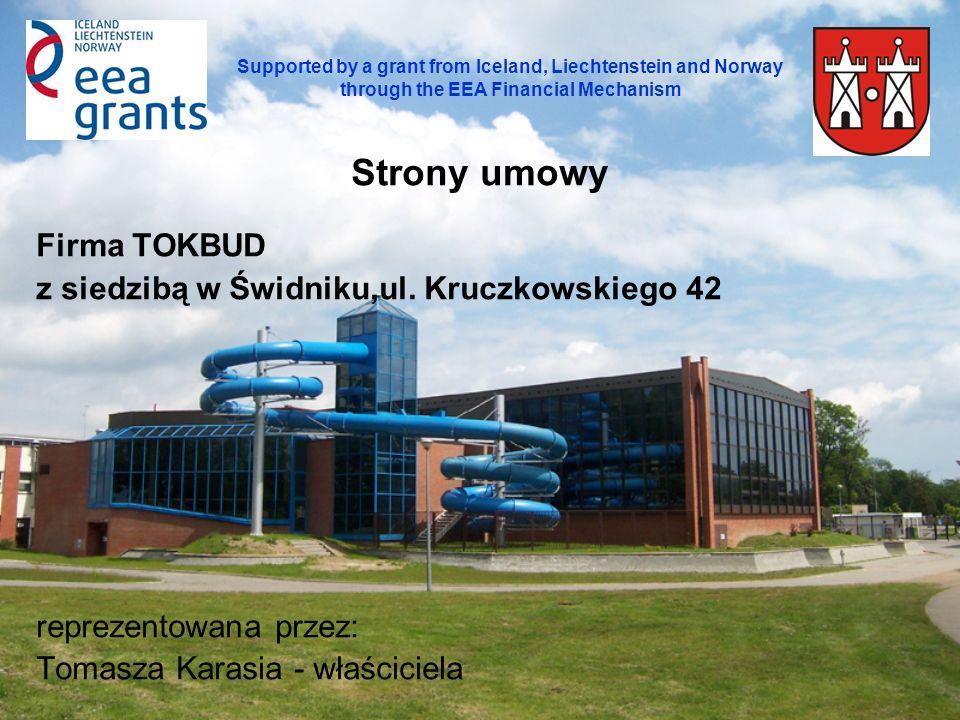 Strony umowy Firma TOKBUD z siedzibą w Świdniku,ul. Kruczkowskiego 42 reprezentowana przez: Tomasza Karasia - właściciela Supported by a grant from Ic