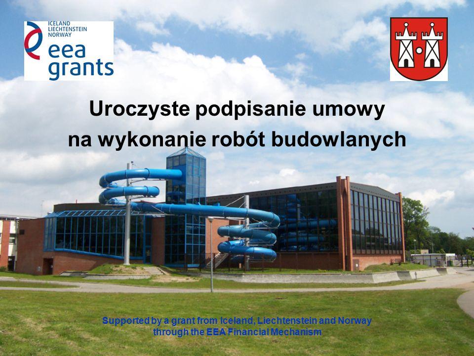 Uroczyste podpisanie umowy na wykonanie robót budowlanych Supported by a grant from Iceland, Liechtenstein and Norway through the EEA Financial Mechan