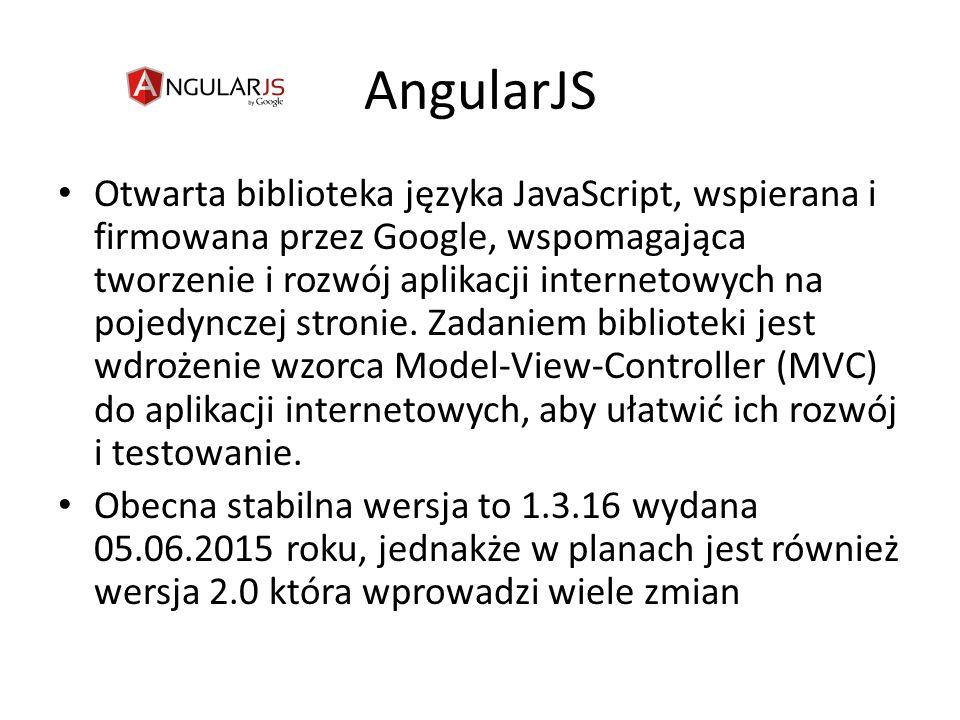 AngularJS Otwarta biblioteka języka JavaScript, wspierana i firmowana przez Google, wspomagająca tworzenie i rozwój aplikacji internetowych na pojedynczej stronie.