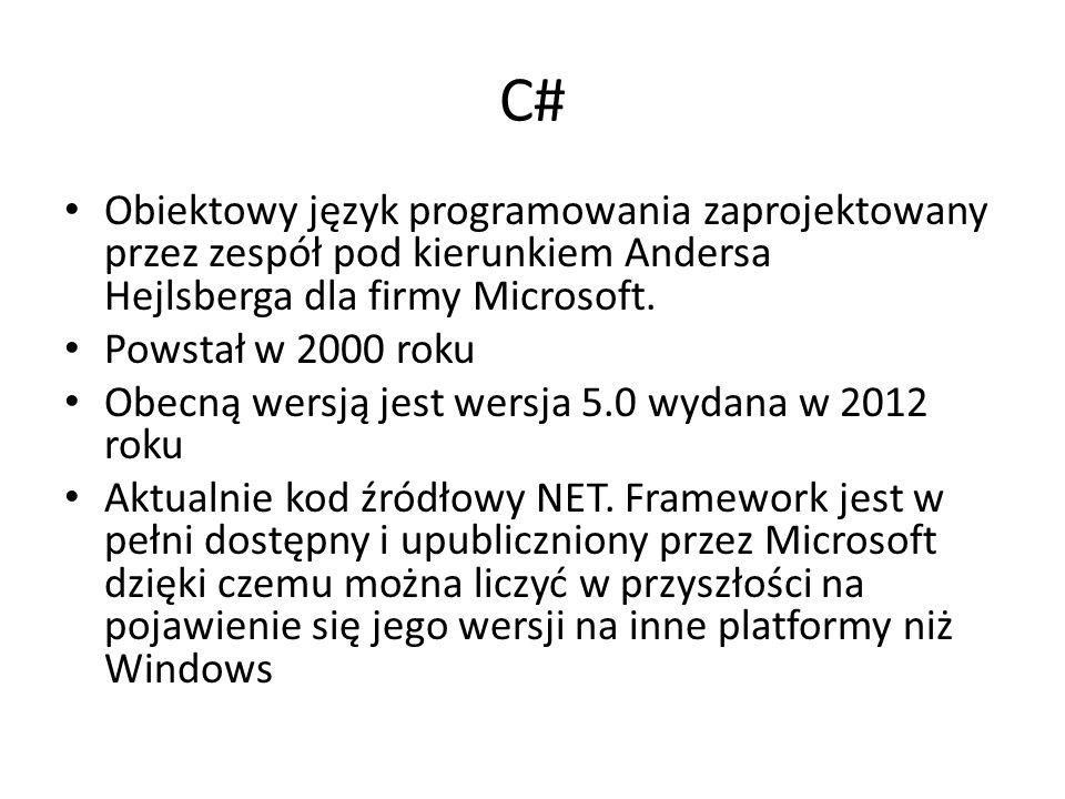 C# Obiektowy język programowania zaprojektowany przez zespół pod kierunkiem Andersa Hejlsberga dla firmy Microsoft.