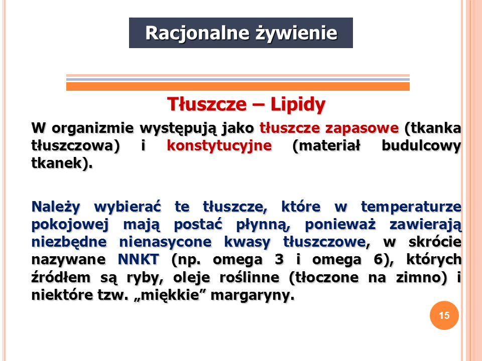 15 Tłuszcze – Lipidy W organizmie występują jako tłuszcze zapasowe (tkanka tłuszczowa) i konstytucyjne (materiał budulcowy tkanek). Należy wybierać te