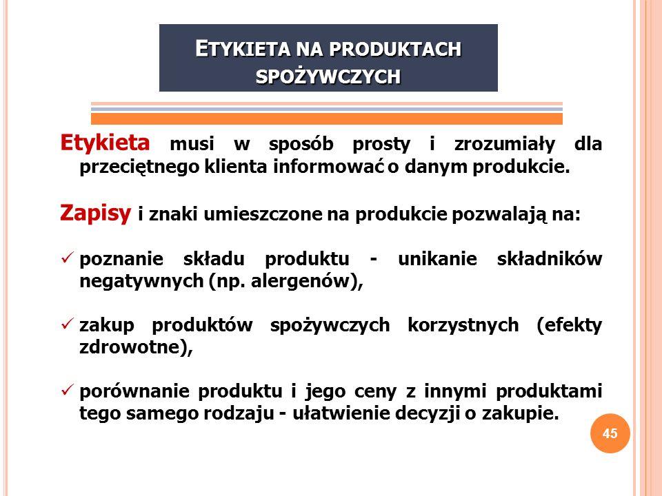 46 Etykieta produktu spożywczego powinna mieć napisy w języku polskim - czytelne, zrozumiałe i widoczne, oraz zawierać takie informacje, jak: nazwa produktu, nazwa produktu, dane identyfikujące producenta lub importera oraz kraj w którym produkt został wyprodukowany, dane identyfikujące producenta lub importera oraz kraj w którym produkt został wyprodukowany, skład, użyte substancje dodatkowe (barwniki, środki konserwujące), wymienione alergeny (np.