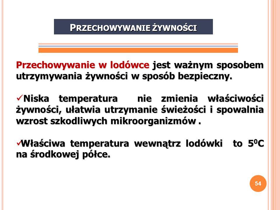 54 P RZECHOWYWANIE ŻYWNOŚCI Przechowywanie w lodówce jest ważnym sposobem utrzymywania żywności w sposób bezpieczny. Niska temperatura nie zmienia wła