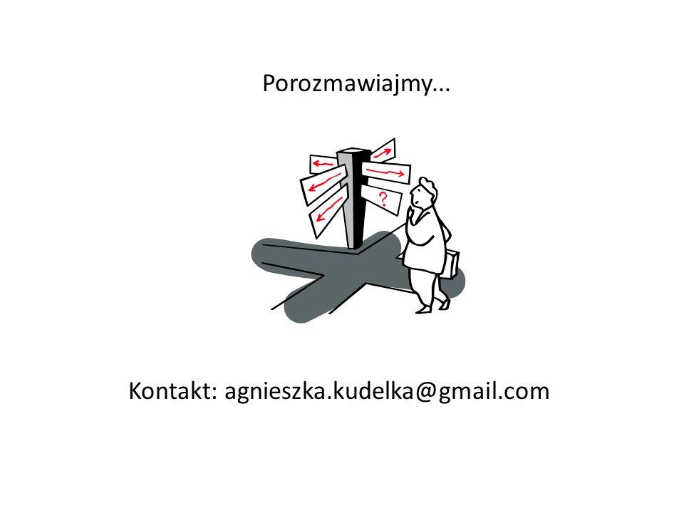 Porozmawiajmy... Kontakt: agnieszka.kudelka@gmail.com