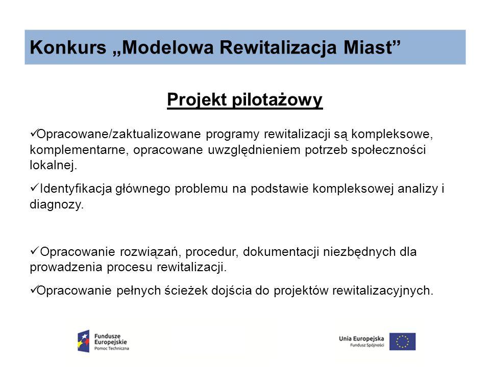 """Konkurs """"Modelowa Rewitalizacja Miast"""" Projekt pilotażowy Opracowane/zaktualizowane programy rewitalizacji są kompleksowe, komplementarne, opracowane"""