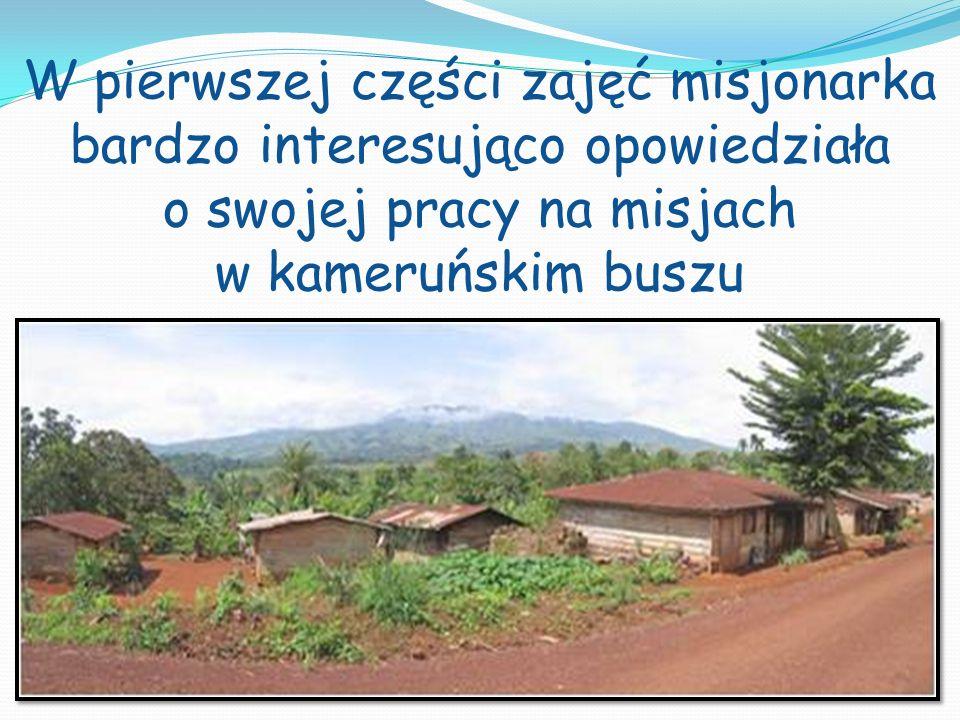 W pierwszej części zajęć misjonarka bardzo interesująco opowiedziała o swojej pracy na misjach w kameruńskim buszu