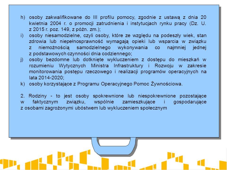 h)osoby zakwalifikowane do III profilu pomocy, zgodnie z ustawą z dnia 20 kwietnia 2004 r.