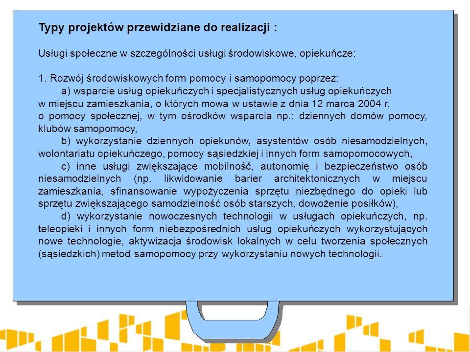 Typy projektów przewidziane do realizacji : Usługi społeczne w szczególności usługi środowiskowe, opiekuńcze: 1.